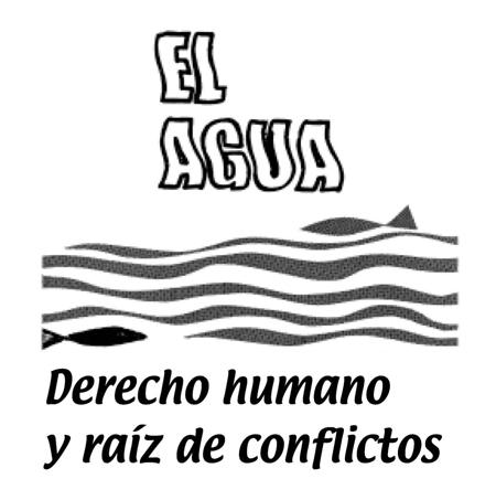 El agua, derecho humano y raiz de conflictos