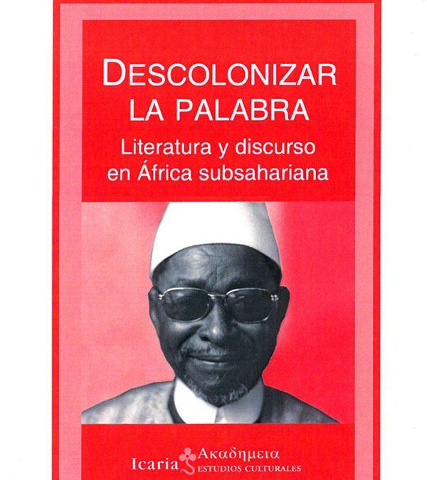 Descolonizar la palabra. Literatura y discurso en África subsahariana – Teresa Álvarez Martínez