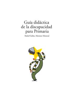Guía didáctica de la discapacidad para Primaria – Mariano Monreal y Rafael Gabás